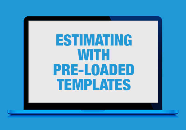 Webinar Recording: Watch an estimate appear in a matter of minutes with pre-loaded templates